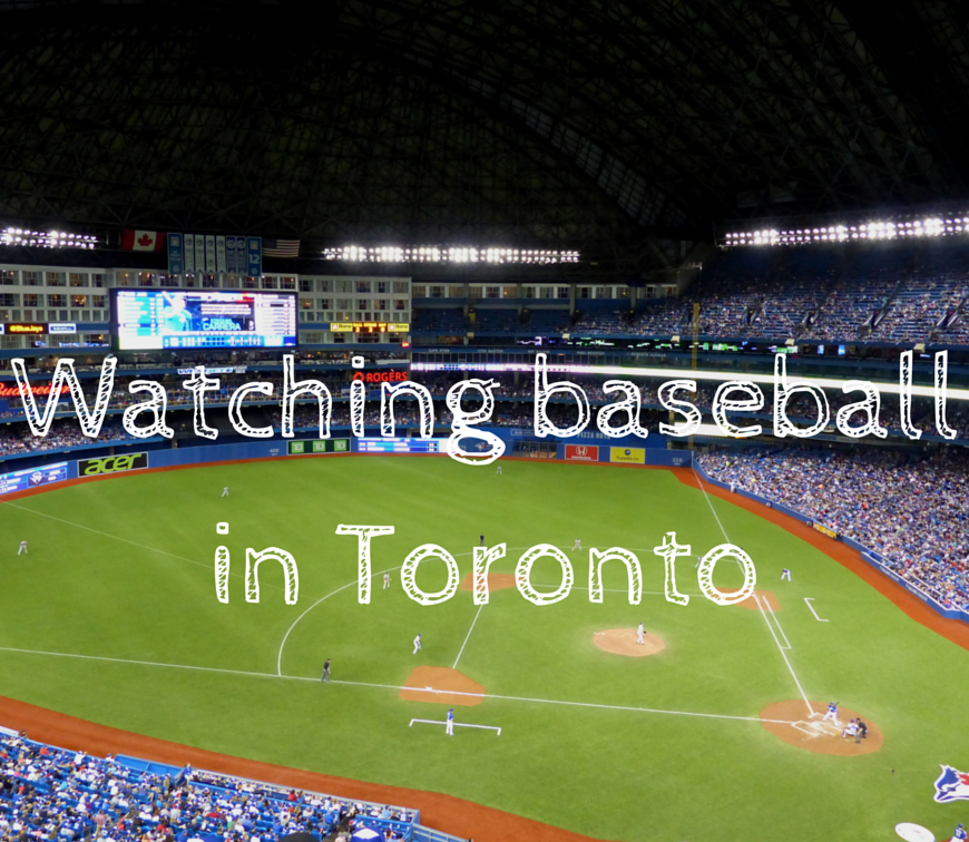Watching baseball in Toronto